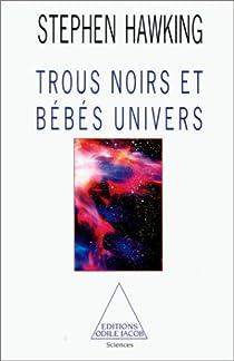 Trous noirs et bébés univers et autres essais par Hawking