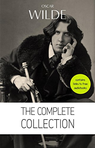 Audio Book Dorian Gray - Oscar Wilde: The Complete Collection [contains links to free audiobooks] (The Picture Of Dorian Gray + Lady Windermere's Fan + The Importance of Being ... Lord Arthur Savile's Crime and many more!)