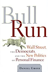 Bull Run: Wall Street, the Democrats, and the New Politics of Personal Finance