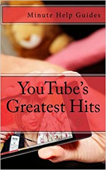 YouTube's Greatest Hits: The True Stories Behind 15 of YouTube's Most Popular Videos (Including How they Did It and Where They Are Today)
