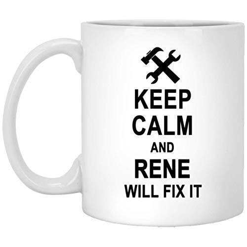 Keep Calm And Rene Will Fix It Coffee Mug Funny - Amazing Birthday Gag Gifts for Rene Men Women - Halloween Christmas Gift Ceramic Mug Tea Cup White 11 -