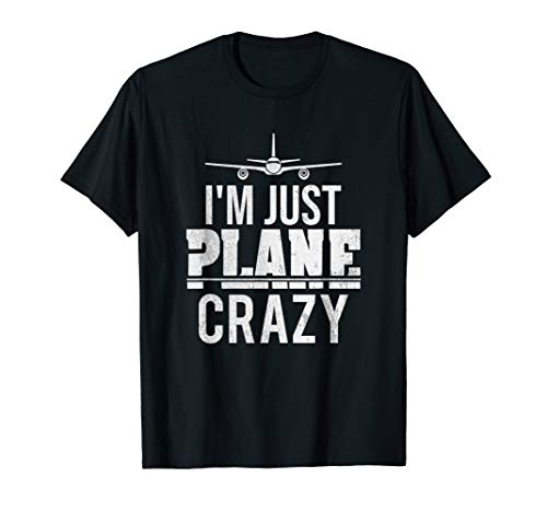 I'm Just Plane Crazy T-Shirt | Funny Pilot Aviator Gift