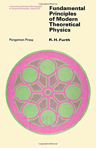 Fundamental Principles of Modern Theoretical Physics (Monographs in Natural Philosophy)