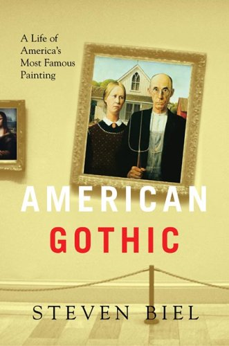 American Gothic: A Life Of America's Most Famous Painting (Grant Wood American Gothic Painting)