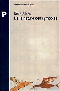 De la nature des symboles : Introduction à la symbolique générale par Alleau