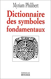 Dictionnaire des symboles fondamentaux, Philibert, Myriam