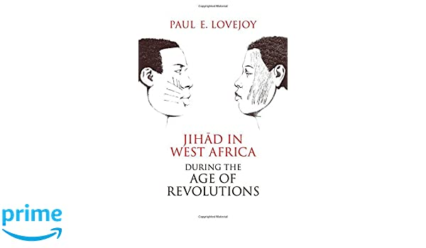 Jihad in West Africa during the Age of Revolutions: Paul Lovejoy ...