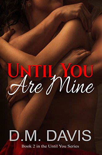 (Until You Are Mine: Book 2 in the Until You Series)