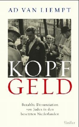 Kopfgeld: Bezahlte Denunziation von Juden in den besetzten Niederlanden Gebundenes Buch – 2. März 2005 Ad van Liempt Marianne Holberg Siedler W J