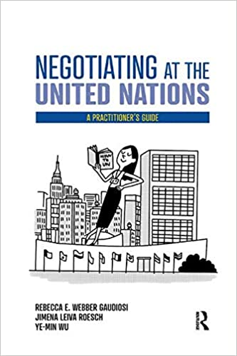 Negotiating at the United Nations: A Practitioners Guide ...