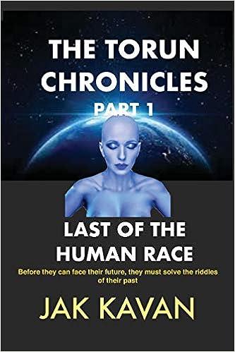 716850475cf37 THE TORUN CHRONICLES - PART 1 - LAST OF THE HUMAN RACE  LAST OF THE HUMAN  RACE Paperback – July 18