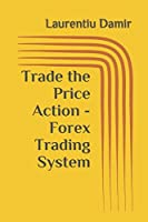 Note : This book includes the 50 pips a day forex strategy book Trade the Price Action Forex price action trading system with over 90% winning rate. Low Risk-High Reward Trading Components: -price action trends -support and resistance -fibona...
