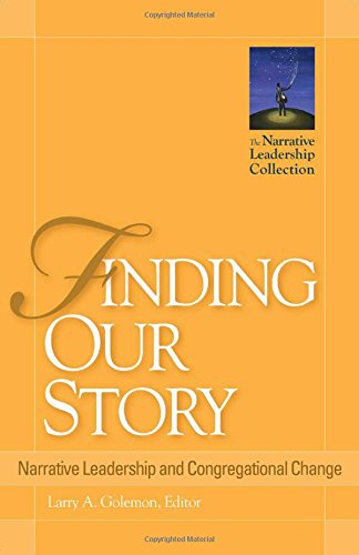 Finding Our Story: Narrative Leadership and Congregational Change (Narrative Leadership Collection) pdf epub