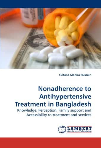 Nonadherence to Antihypertensive Treatment in Bangladesh: Knowledge, Perception, Family support and Accessibility to treatment and services