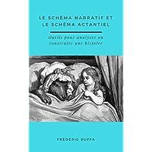 Le schéma narratif et le schéma actantiel: Outils pour analyser ou construire une histoire (French Edition)