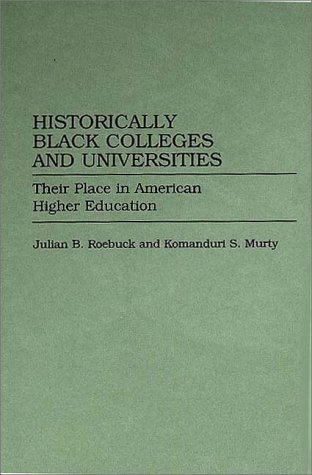 Search : Historically Black Colleges and Universities: Their Place in American Higher Education by Murty Komandur Roebuck Julian (1993-08-12) Hardcover