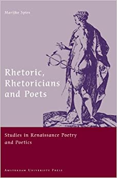 Rhetoric, Rhetoricians and Poets: Studies in Renaissance Poetry and Poetics