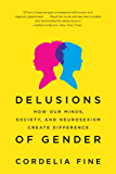 Delusions of Gender: How Our Minds, Society, and Neurosexism Create Difference