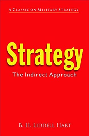 Strategy:The Indirect Approach (Strategy Bh Liddell Hart)