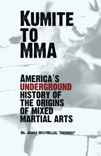 Download Kumite To MMA: America's underground history of the origins of mixed martial arts PDF