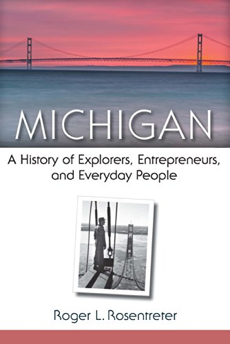 Michigan: A History of Explorers, Entrepreneurs, and Everyday People