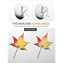 The Realism Challenge: Drawing and Painting Secrets from a Modern Master of Hyperrealism