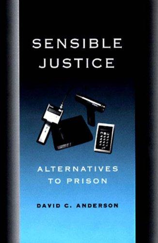 Sensible Justice: Alternatives to Prison - David C. Anderson