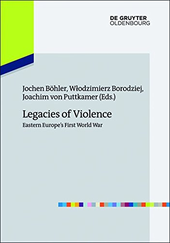 Legacies of Violence Eastern Europes First World War (Europas Osten im 20. Jahrhundert Schriften des Imre Kertesz Kollegs Jena/Eastern Europe in the Publications of the Imre Kertesz Kolleg Jena)