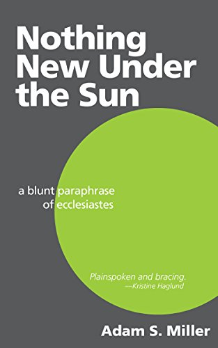 Nothing New Under the Sun: A Blunt Paraphrase of Ecclesiastes