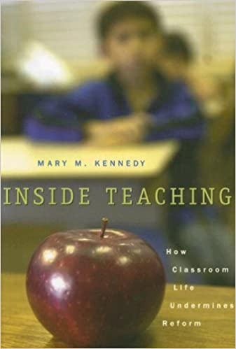 Inside Teaching: How Classroom Life Undermines Reform