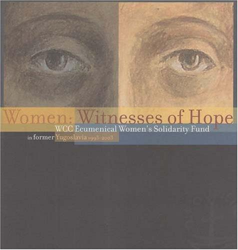 Read Online Women: Witnesses of Hope: WCC Ecumenical Women's Solidarity Fund in Former Yugoslavia 1993-2003 ebook