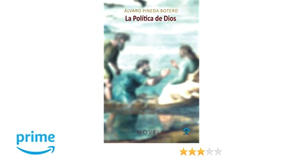 La Política de Dios (Spanish Edition): Álvaro Pineda Botero ...