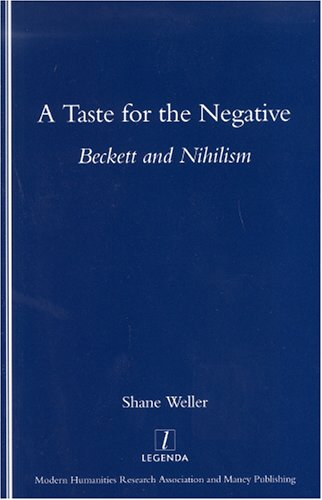 A Taste for the Negative: Beckett and Nihilism (Legenda)