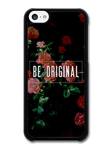 Be Original Quote on Roses in a Cool Style coque pour iPhone 5C
