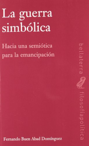 La guerra simbólica (Filosofia / Politica) por Buen Abad Domin