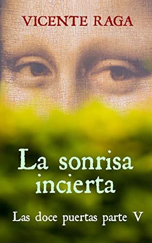 La sonrisa incierta: Las doce puertas parte V por Vicente Raga