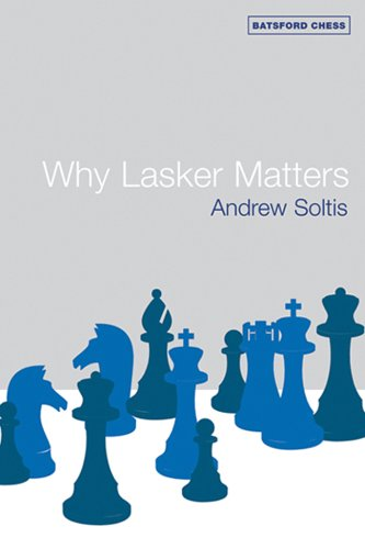 Why Lasker Matters, by Andrew Soltis