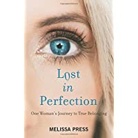 Lost in Perfection: One Woman's Journey to True Belonging