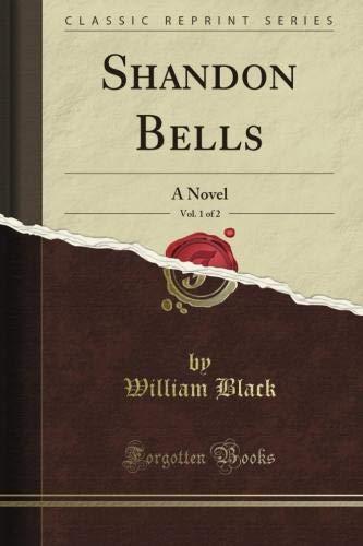 Shandon Bells: A Novel, Vol. 1 of 2 (Classic Reprint) ()