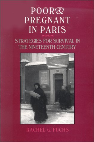 Poor and Pregnant in Paris: Strategies for Survival in the Nineteenth Century