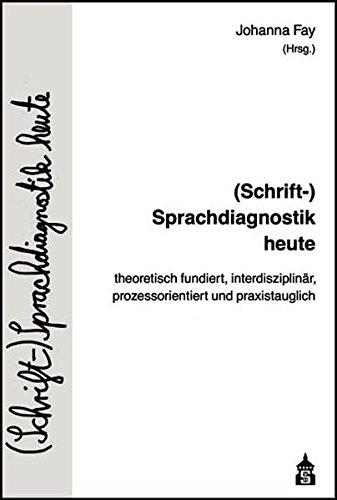 (Schrift-)Sprachdiagnostik heute: theoretisch fundiert, interdisziplinär, prozessorientiert und praxistauglich