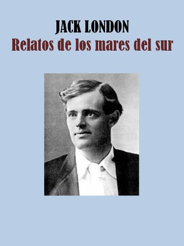 Descargar Libro Relatos De Los Mares Del Sur Jack London