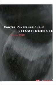 Contre l'Internationale Situationniste, 1960-2000 par Isidore Isou