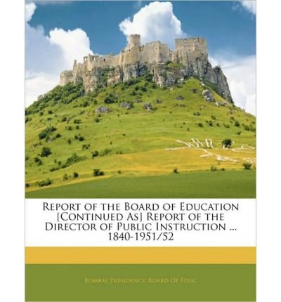 Download Report of the Board of Education [Continued As] Report of the Director of Public Instruction ... 1840-1951/52 (Paperback) - Common PDF