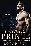 Brutal Prince: A Dark High School Bully Romance Standalone