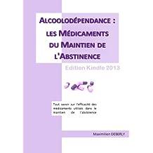 Alcoolodépendance : les Médicaments du Maintien de l'Abstinence (French Edition)