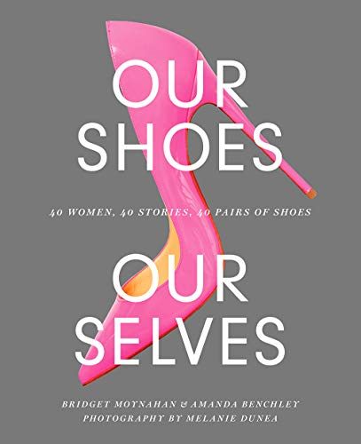 Image of Our Shoes, Our Selves: 40 Women, 40 Stories, 40 Pairs of Shoes