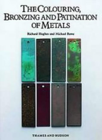 The Colouring, Bronzing and Patination of Metals: A Manual for Fine Metalworkers, Sculptors and Designers