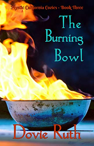 The Burning Bowl: A Dark Paranormal Cozy Mystery Novel (Mystic California Cozies Book 3) by [Ruth, Dovie]