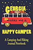 Georgia Makes Me A Happy Camper: A Camping And Hiking Journal Notebook For Recording Campsite and Hiking Information Open Format Suitable For Travel ... Field Notes. 114 pages 6 by 9 Convenient Size